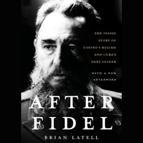 After Fidel     The Inside Story of Castro's Regime and Cuba's Next Leader              By:                                                                                                                                 Brian Latell                               Narrated by:                                                                                                                                 Stefan Rudnicki                      Length: 10 hrs and 49 mins     71 ratings     Overall 3.9