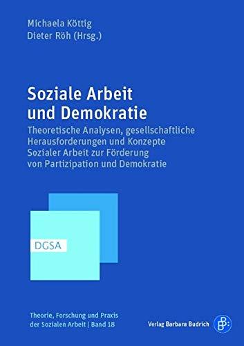 Soziale Arbeit in der Demokratie – Demokratieförderung in der Sozialen Arbeit: Theoretische Analysen, gesellschaftliche Herausforderungen und Reflexionen zur Demokratieförderung und Partizipation