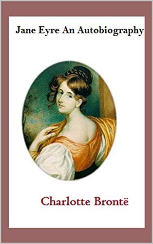 Charlotte Brontë : Jane Eyre An Autobiography (English Edition)