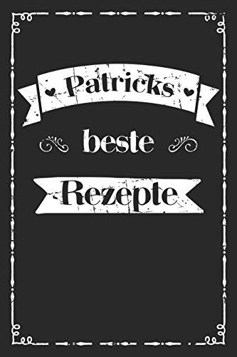 Patricks beste Rezepte: personalisiertes A5 Kochbuch zum selber schreiben I Personalisierte Geschenke für Männer Väter und Hobbyköche zum Geburtstag ... für 100 Rezepte mit Inhaltsverzeichnis