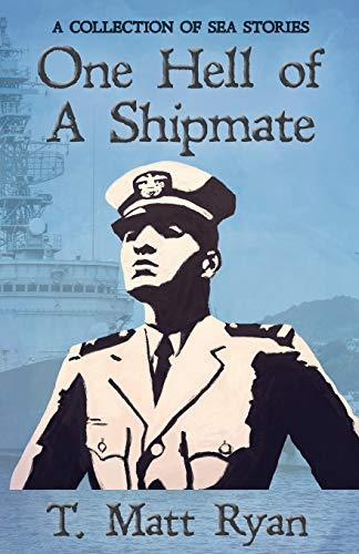 One Hell of A Shipmate: A Collection of Sea Stories