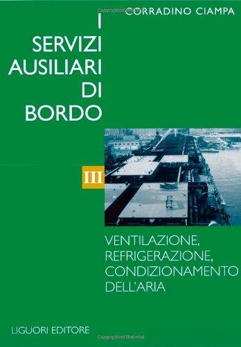 I servizi ausiliari di bordo. Ventilazione, refrigerazione, condizionamento dell'Aria (Vol. 3)