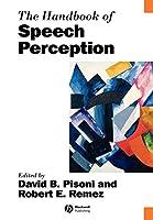 The Handbook of Speech Perception (Blackwell Handbooks in Linguistics)