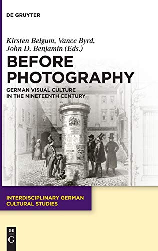 Before Photography: German Visual Culture in the Nineteenth Century (Issn)