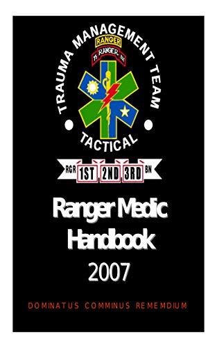 Ranger Medic Handbook 2007 - 75th Ranger Regiment Trauma Management Team (Tactical) Ranger Medical Handbook (English Edition)