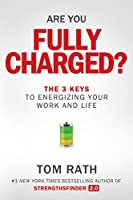 Are You Fully Charged? (Intl): The 3 Keys to Energizing Your Work and Life