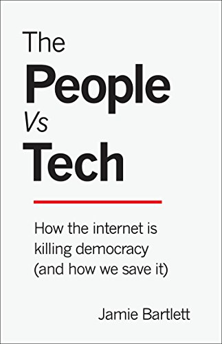 The People Vs Tech: How the Internet Is Killing Democracy (and How We Save It) (English Edition)