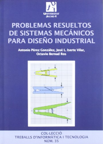 Problemas resueltos de sistemas mecánicos para diseño industrial.: 35 (Treballs d'informàtica i tecnologia) ⭐