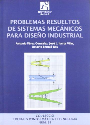 Problemas resueltos de sistemas mecánicos para diseño industrial.: 35 (Treballs d'informàtica i tecnologia) 🔥