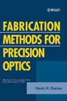 Fabrication Methods for Precision Optics (Wiley Series in Pure and Applied Optics)