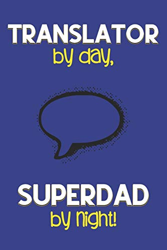 Translator by day, Superdad by night!: Dad Gifts for Translators: Novelty Gag Notebook Gift: Lined Paper Paperback Journal for Writing, Sketching or Drawing