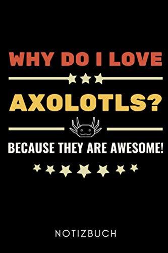 WHY DO I LOVE AXOLOTLS? BECAUSE THEY ARE AWESOME! NOTIZBUCH: A5 Notizbuch PUNKTIERT Geschenk für Axolotl Fans Besitzer | Buch | Amphibien | Aquarium | ... | Terrarien | Geschenkidee für Kinder