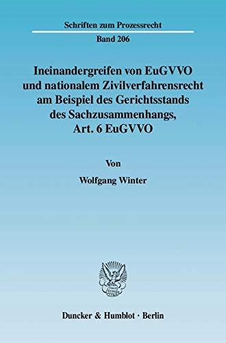 Ineinandergreifen von EuGVVO und nationalem Zivilverfahrensrecht am Beispiel des Gerichtsstands des Sachzusammenhangs, Art. 6 EuGVVO. (Schriften zum Prozessrecht)