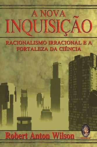 A nova inquisição: Racionalismo irracional e a fortaleza da ciência