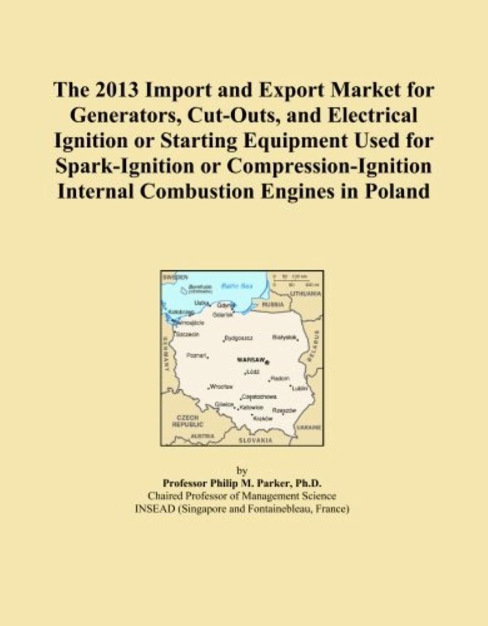 ダム懐疑論熱The 2013 Import and Export Market for Generators, Cut-Outs, and Electrical Ignition or Starting Equipment Used for Spark-Ignition or Compression-Ignition Internal Combustion Engines in Poland