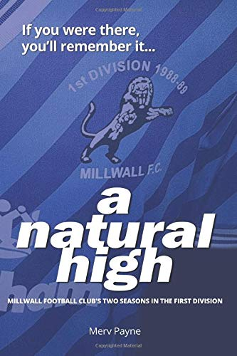 Image OfA Natural High: Millwall Football Club's Two Seasons In The First Division