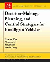 Decision Making, Planning, and Control Strategies for Intelligent Vehicles (Synthesis Lectures on Advances in Automotive Technology)