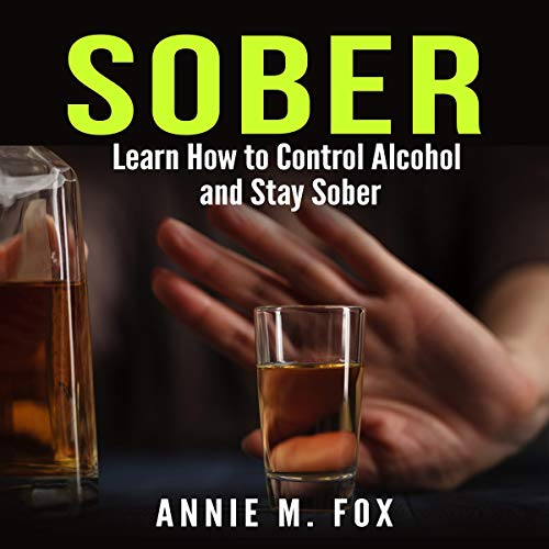 Sober: Learn How to Control Alcohol and Stay Sober cover art