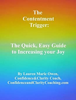 The Contentment Trigger: The Quick, Easy Guide to Increasing Your Joy! by [Lauren Owen, Confidence and Clarity Coaching]