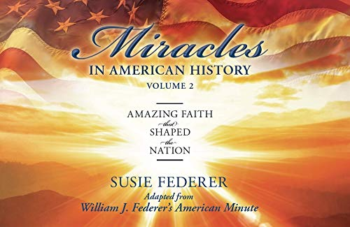 Compare Textbook Prices for Miracles in American History, Volume Two: Amazing Faith That Shaped the Nation: Adapted from William J. Federer's American Minute  ISBN 9780989649179 by Federer, Susie,Federer, William J