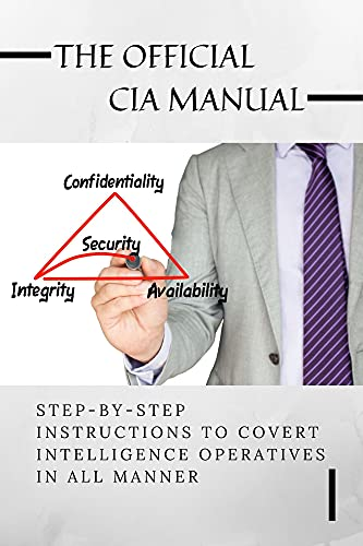 The Official CIA Manual: Step-By-Step Instructions To Covert Intelligence...