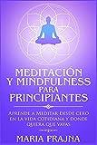 Meditación y Mindfulness para Principiantes: Aprende a Meditar desde cero en la vida cotidiana y donde quiera que vayas: 1 (Mindfulness & Meditation for Beginners)