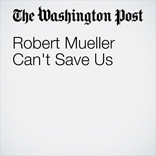 Robert Mueller Can't Save Us copertina