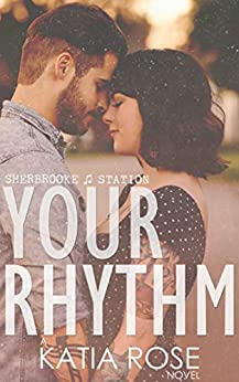 Your Rhythm (Sherbrooke Station Book 1) by [Katia Rose]