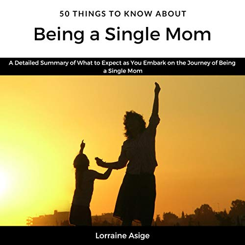 50 Things to Know About Being a Single Mom     A Detailed Summary of What to Expect as You Embark on the Journey of Being a Single Mom              By:                                                                                                                                 Lorraine Asige,                                                                                        50 Things to Know                               Narrated by:                                                                                                                                 Sangita Chauhan                      Length: 58 mins     Not rated yet     Overall 0.0