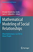 Mathematical Modeling of Social Relationships: What Mathematics Can Tell Us About People (Computational Social Sciences)