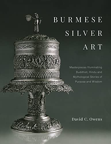 Compare Textbook Prices for Burmese Silver Art: Masterpieces Illuminating Buddhist, Hindu and Mythological Stories of Purpose and Wisdom  ISBN 9789814868884 by Owens, C