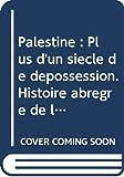 Palestine - Plus d'un siècle de dépossession. Histoire abrégré de la colonisation, du nettoyage ethnique et de l'Apartheid
