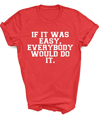 if it was Easy Everybody Would do it. Funny Sport Friends Family Shirt Graphic Tee Unisex Gift 769c rdxl1 Red