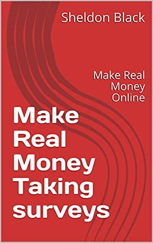 Couverture du livre Make Real Money Taking surveys: Make Real Money Online (English Edition)
