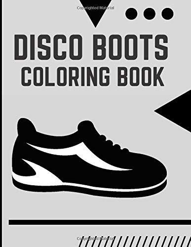 Disco Boots Coloring Book: Casual Shoes Ellegant Boots Gift Colouring Activity Book for Adults Teens Boys Baby Children Relaxation and Activities Books for Toddlers