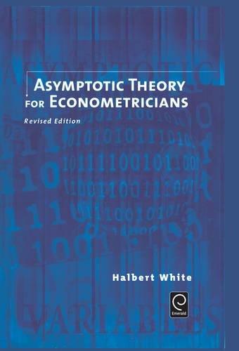 Asymptotic Theory for Econometricians (Economic Theory, Econometrics, and Mathematical Economics)