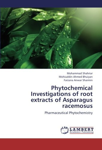 Phytochemical Investigations of root extracts of Asparagus racemosus: Pharmaceutical Phytochemistry by Mohammad Shahriar (2013-07-25)