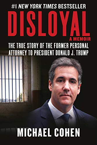 Compare Textbook Prices for Disloyal: A Memoir: The True Story of the Former Personal Attorney to President Donald J. Trump Illustrated Edition ISBN 9781510764699 by Cohen, Michael