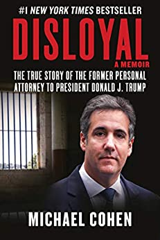 Disloyal: A Memoir: The True Story of the Former Personal Attorney to President Donald J. Trump by [Michael Cohen]