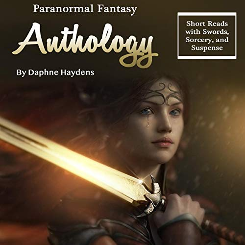 Paranormal Fantasy Anthology: Short Reads with Swords, Sorcery, and Suspense cover art