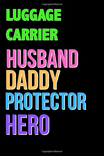 LUGGAGE CARRIER Husband Daddy Protector Hero - Great LUGGAGE CARRIER Writing Journals & Notebook Gift Ideas For Your Hero: Lined Notebook / Journal Gift, 120 Pages, 6x9, Soft Cover, Matte Finish