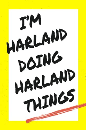 I'm Harland Doing Harland Things: Lined Notebook, custom Harland name, Personalized Journal Gift for Harland, Gift Idea for Harland , 120 Pages, 6 x 9 in
