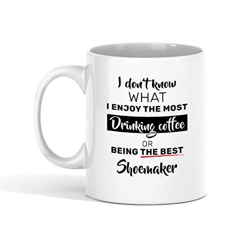 Taza de café de Zapatero - No sé qué es lo Que más disfruto Tomando café o Siendo el Mejor Zapatero compañero de Trabajo - Tazas Divertidas Regalos de un Amigo