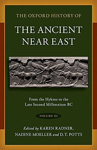 The Oxford History of the Ancient Near East Volume 3: From the Hyksos to the Late Second Millennium BC