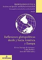 Reflexiones Glotopolíticas Desde Y Hacia América Y Europa (Iberolinguistica)