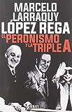 López Rega: El peronismo y la triple A (Biografías y Memorias)