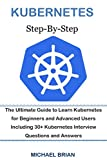 KUBERNETES STEP-BY-STEP: The Ultimate Guide to Learn Kubernetes for Beginners and Advanced Users Including 30+ Kubernetes Interview Questions and Answers (Updated version) (English Edition)