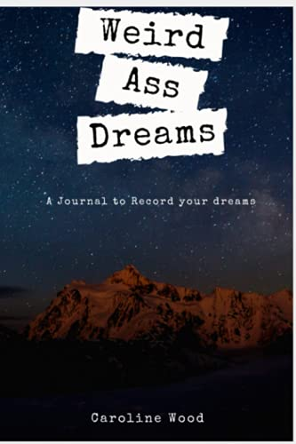 Weird Ass Dreams- A Journal To Record Your Dreams