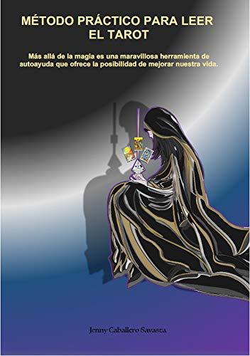 Método práctico para leer el tarot: Más allá de la magia, es una maravillosa herramienta de autoayuda que ofrece la posibilidad de mejorar nuestra vida
