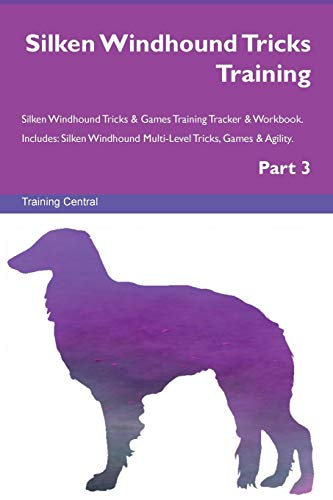 Silken Windhound Tricks Training Silken Windhound Tricks & Games Training Tracker & Workbook.  Includes: Silken Windhound Multi-Level Tricks, Games & Agility. Part 3